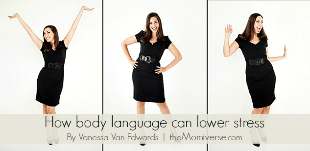 Reduce stress by changing your body language | The Momiverse | Article by Vanessa Van Edwards