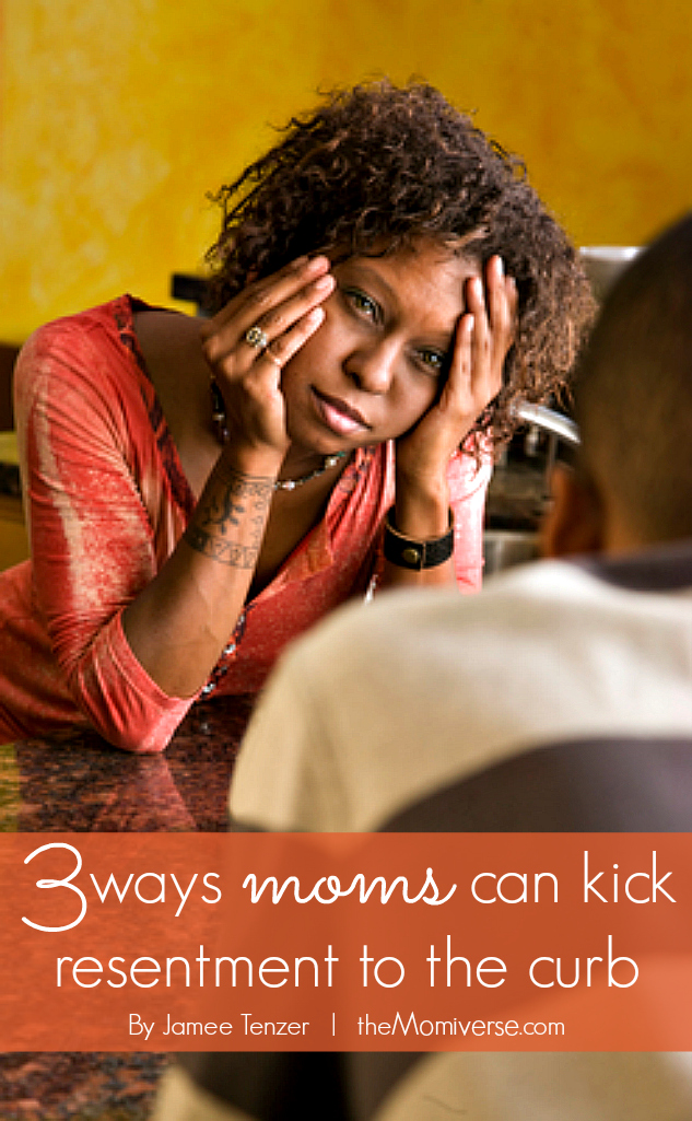 Three ways moms can kick resentment to the curb | The Momiverse | Article by Jamee Tenzer