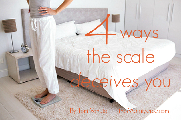 Four ways the scale deceives you | The Momiverse | Article by Tom Venuto
