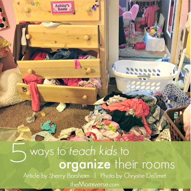 5 ways to teach kids to organize their rooms | The Momiverse | Article by Sherry Borsheim | Photo by Chrystie DeSmet