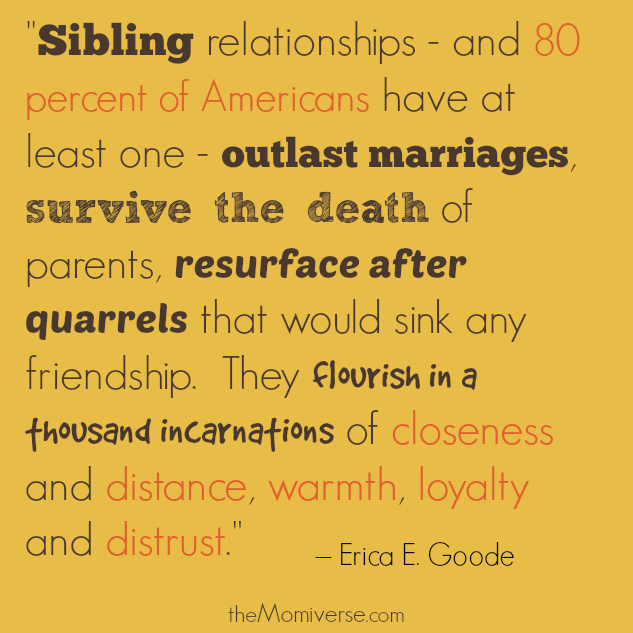 Sibling relationships | Quote by Erica E. Goode | The Momiverse