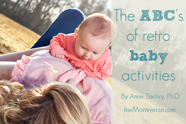 The ABC's of retro baby activities | The Momiverse | Article by Anne Zachry, Ph.D.