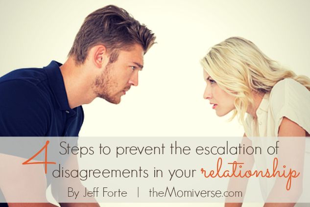 4 Steps to prevent the escalation of disagreements in your relationship | The Momiverse | Article by Jeff Forte