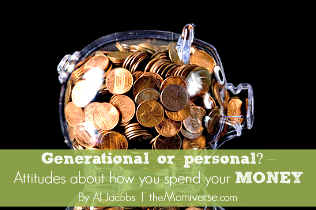 Generational or personal? – Attitudes about how you spend your money | The Momiverse | Article by Al Jacobs