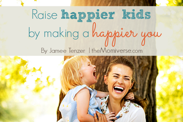 Raise happier kids by making a happier you | The Momiverse | Article by Jamee Tenzer