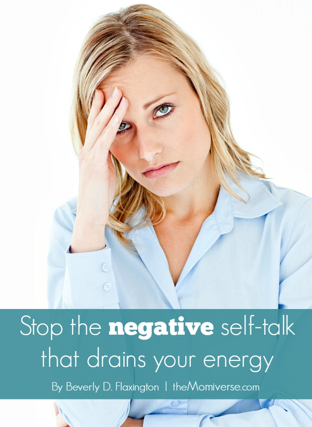 Stop the negative self-talk that drains your energy | The Momiverse | Article by Beverly D. Flaxington