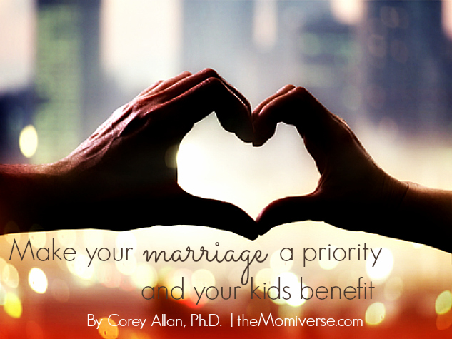 Make your marriage a priority and your kids benefit | The Momiverse | Article by Corey Allan, Ph.D.