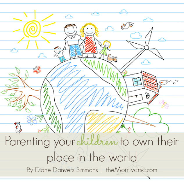 Parenting your children to own their place in the world | The Momiverse | Article by Diane Danvers-Simmons