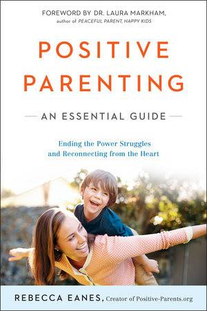 Positive Parenting: An Essential Guide by Rebecca Eanes